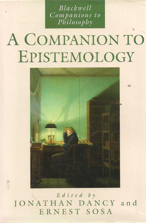 A COMPANION TO EPISTEMOLOGY - DANCY JONATHAN, SOFA ERNEST