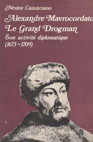 ALEXANDRE MAVROCORDATO LE GRAND DROGMAN: SON ACTIVITE DIPLOMATIQUE (1673-1709)