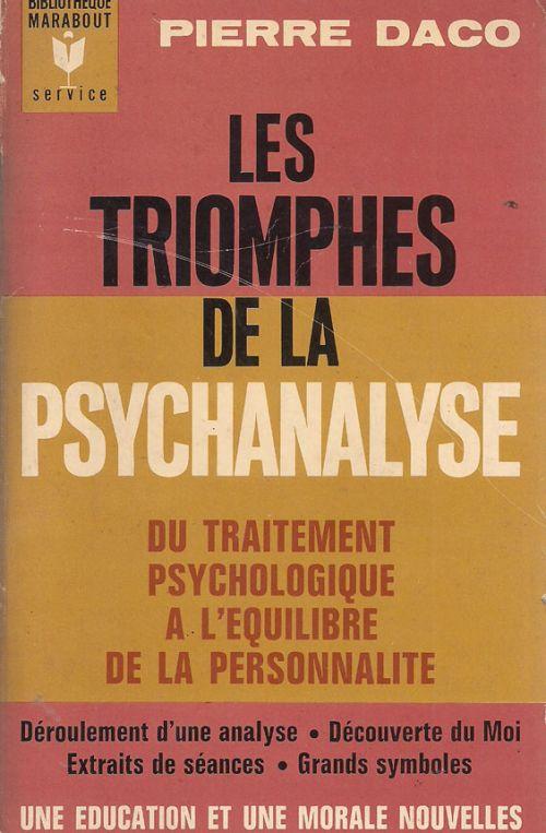LES TRIOMPHES DE LA PSYCHANALYSE - DACO PIERRE